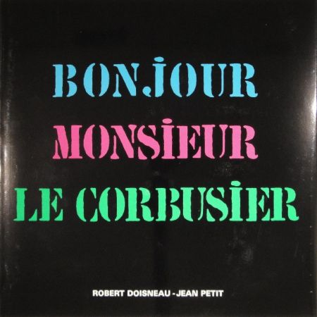 挿絵入り本 Le Corbusier - Bonjour Monsieur Le Corbusier
