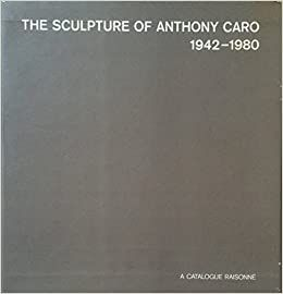 挿絵入り本 Caro - The Sculpture of Anthony Caro 1942 1980 A catalogue Raisonné (4 Volumes)